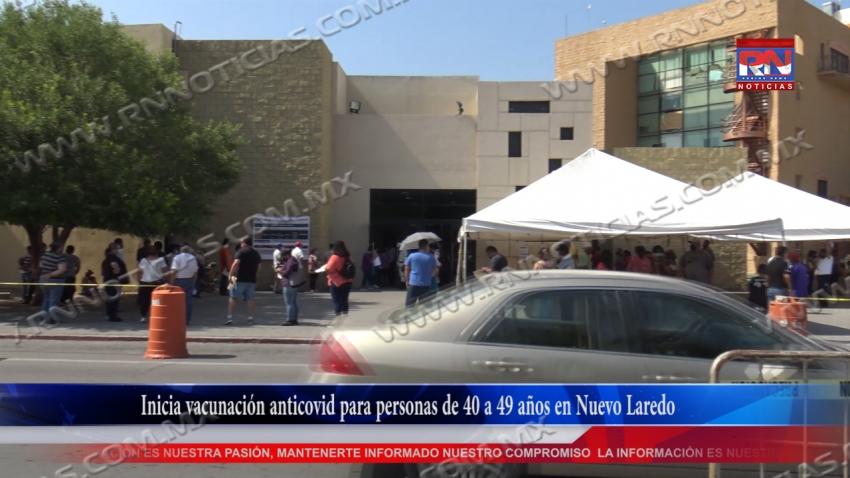 VIDEO Inicia vacunación anticovid para personas de 40 a 49 años en Nuevo Laredo